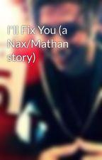 I'll Fix You (a Nax/Mathan story) by larrylover1d