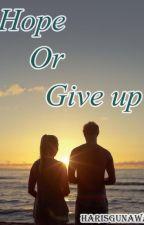 Hope Or Give Up by Harisgunawan