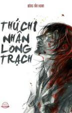 THÚ NHÂN CHI LONG TRẠCH - ĐÔNG TẪN HOAN  by yongfox