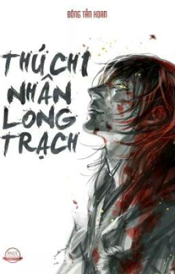 THÚ NHÂN CHI LONG TRẠCH - ĐÔNG TẪN HOAN