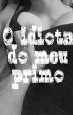 O Idiota Do Meu Primo  by Hellenpereira412