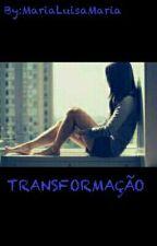 Transformação by MariaLuisaMaria
