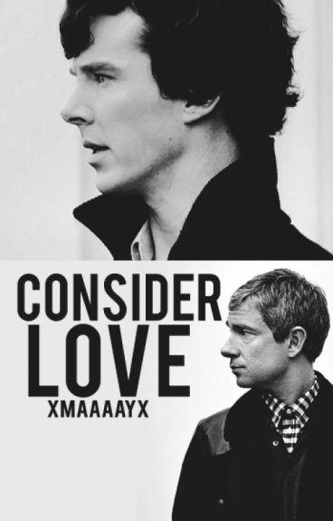 Consider love - A Johnlock