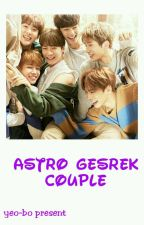 Astro Gesrek [Couple Story] by exoxm__jiae