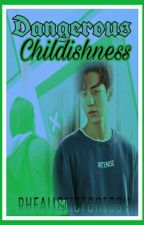 Dangerous Childishness (ONHOLD) by RHEAlisticFantasy