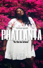 PHATLANTA | Unedited |  by KvngIvyy