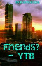 Friends? - YTB by salatovaokurka