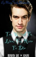 Too Weird To Live, Too Rare To Die (Brendon Urie × Reader) by MissyTrickyMustache