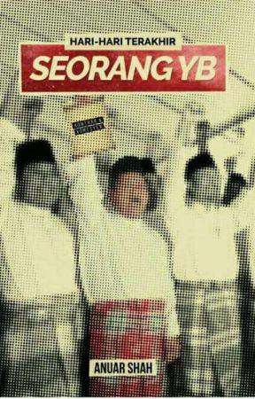 Hari-Hari Terakhir Seorang YB - Satu Fiksyen Politik Malaysia by KhairulAnuar2