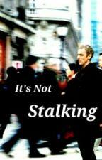 It's Not Stalking by OmgImTheTinDog