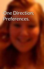 One Direction; Preferences. by AbigailLeeHeartsOneD