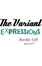 The Variant Expressions  by evieroe229