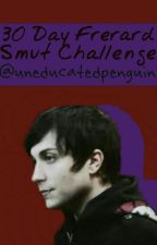 30 Day Smut Challenge [frerard] by uneducatedpenguin