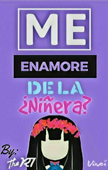 [¿Me Enamore De La Niñera?!!] (Gochi) [Pausada :'(]