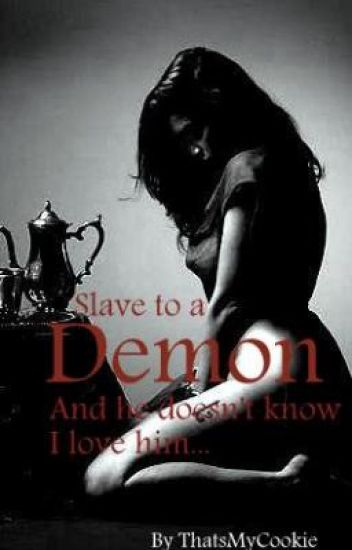 Slave To A Demon... And He Doesn't Know I Love Him.