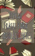 Típicas Frases Para Adolescentes  by sofiiimorales
