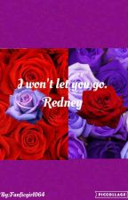 I Won't Let You Go. (Redney) by FourFacedFox