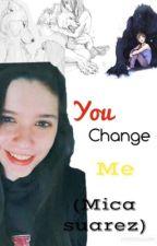 You Change Me (Mica Suarez) by Drugs875