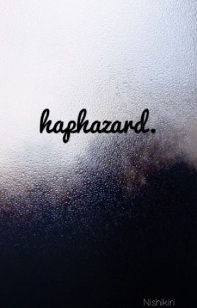 haphazard. by nishikiri
