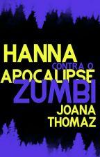 Hanna Contra O Apocalipse Zumbi - Primeiro Da Trilogia Apocalipse.( EM REVISAO) by JoanaThomaz