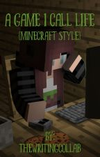 A Game I Call Life {Minecraft Style} by TheWritingCollab