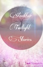 Another Twilight Stories by sarahkhrnnsaa
