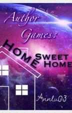 Author Games: Home, Sweet Home [HIATUS/CANCELLED] by annlu03