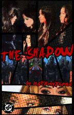 The Shadow (Camren) [ON HIATUS] by lostxmyxhead