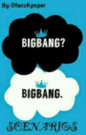 BIGBANG SCENARIOS by Lady_of_Evil