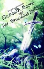 Elizabeth Moore and Her Miraculous Destiny by GrungePastelUniverse