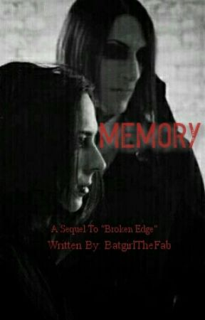 Memory (Sequel To 'Broken Edge') by BatgirlTheFab