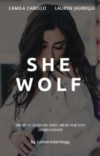 She wolf - Camren G!P by lumieredarlingg