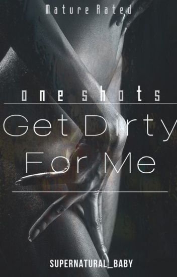 Get Dirty For Me 18+ (One Shots)