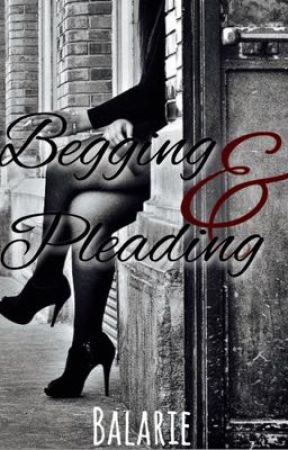 Begging & Pleading  by Balariee