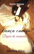 Dança comigo? - Depois do casamento by Maymara