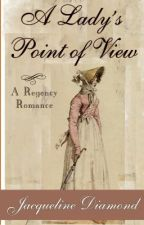 Chapter One, A Lady's Point of View (Regency romance) by JacquelineDiamond