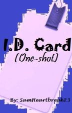 I.D. Card (One-shot) ♥ by SamHeartbreak23