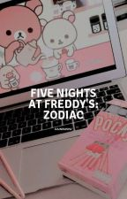 Five Nights at Freddy's: ZODIAC by Chaotiv