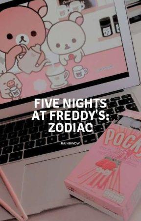 Five Nights at Freddy's : ZODIAC by rainbwow