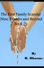 NINE MONTHS AND BEYOND 5: THE FIRST FAMILY SCANDAL by BDHOSME