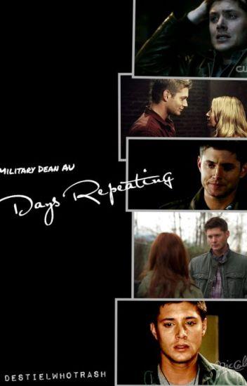 Days Repeating  Military AU  Dean X Reader - Destielwhotrash