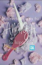 """Indirectas para tu """"Amiga"""" la hipócrita  by valricog"""
