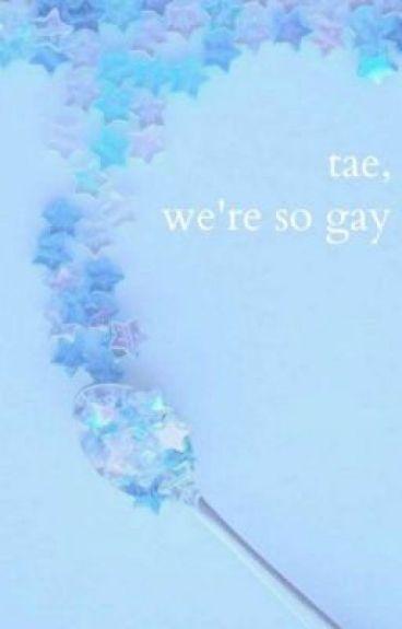 Tae, we're so gay | Vkook