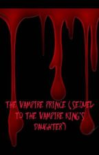 The Vampire Prince (Sequel To The Vampire King's Daughter) by BrittanyNicole96