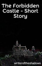 The Forbidden Castle - Short Story by writeroftheshadows