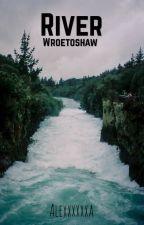 River ;; wroetoshaw by Alexxxxxxa
