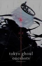 tokyo ghoul oneshots by -wxstedheart