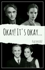 Okay! It's okay... {DRAMIONE}  by Platypus007