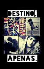 Destino,apenas by NathaliaCarvalho5