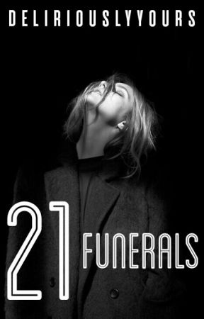 21 Funerals by deliriouslyyours